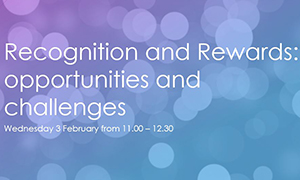Recognition and Rewards: opportunities and challenges, on 3 February